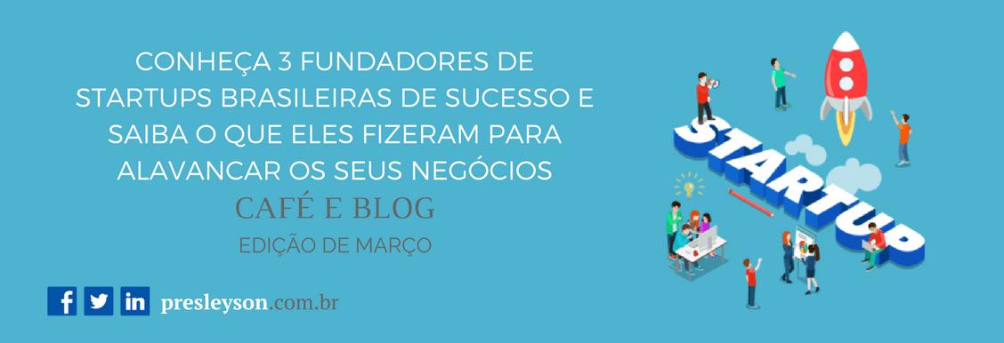 Conheça 3 fundadores de startups brasileiras de sucesso e saiba o que eles fizeram para alavancar os seus negócios